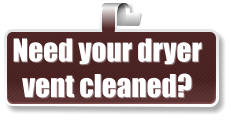 Need your dryer  vent cleaned?