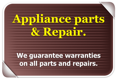 Appliance parts  & Repair.  We gaurantee warranties on all parts and repairs.